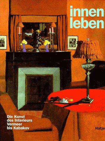 9783775707923: Innenleben. Die Kunst des Interieurs: Vermeer bis Kabakov