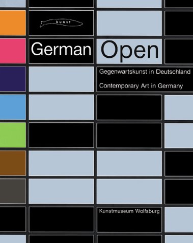 German Open. Gegenwartskunst in Deutschland: Contemporary Art in Germany