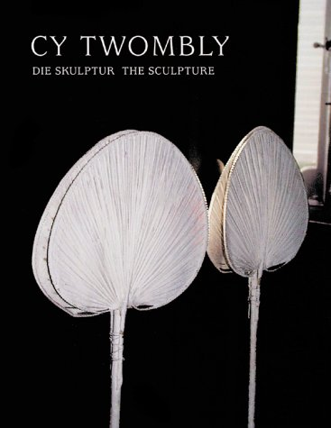 Cy Twombly: Die Skulptur the Sculpture: Schmidt, Katharina