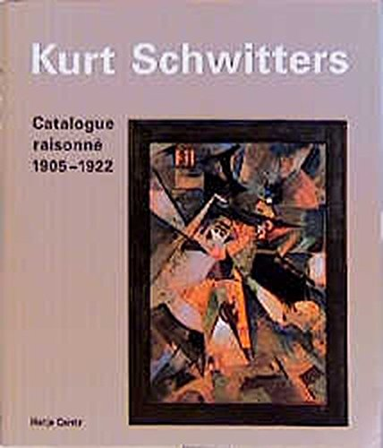 9783775709262: Kurt Schwitters Catalogue Raisonne: 1905-1922 Vol 1