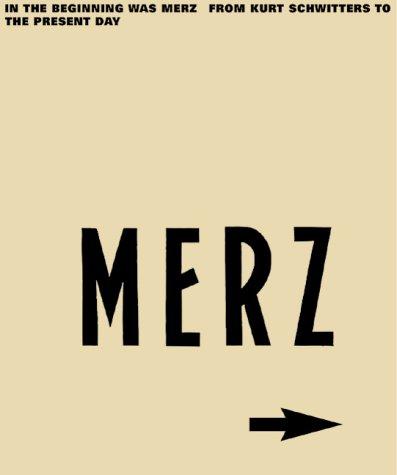 In the Beginning is MERZ: From Kurt Schwitters to the Present Day: Elger, Dietmar; Kruszynski, ...