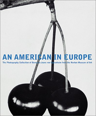 An American in Europe: The Photography Collection of Baroness Jeane Von Oppenheim from the Norton...