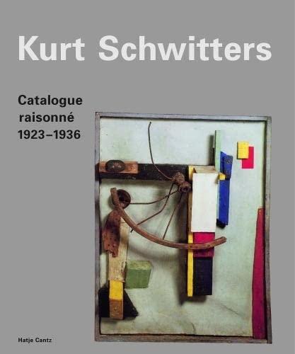 Kurt Schwitters Catalogue Raisonne: 1923-1936: Schwitters, Kurt