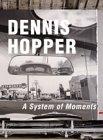 Dennis Hopper. A system of moments. Mit Beiträgen von Kerry Brougher, Peter Frank, Bruce ...