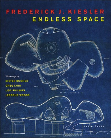 Frederick J. Kiesler: Endless Space: Phillips, Lisa; Lynn,