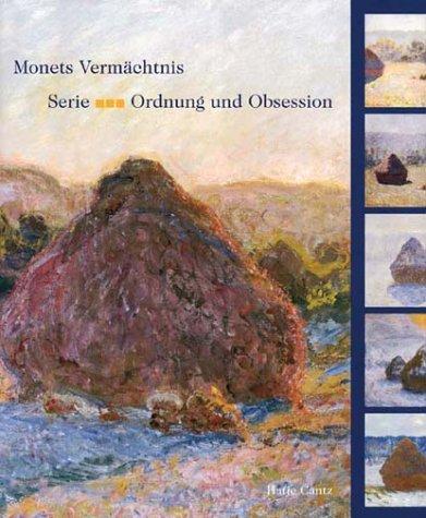 9783775711203: Monets Vermächtnis. Serie - Ordnung und Obsession.