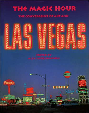 Magic Hour, The: The Convergence of Art and Las Vegas: Lumpkin, Libby, Batchelor, David, Acres, ...