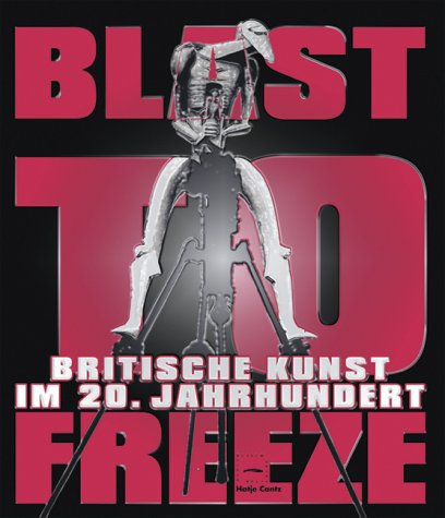 Blast to Freeze. Britische Kunst im 20. Jahrhundert (3775711805) by Richard Cork; Richard Curtis; Penelope Curtis