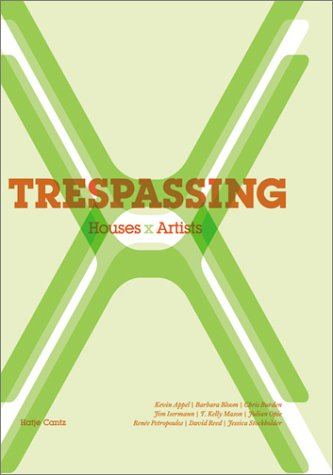 Trespassing: Houses X Artists: Appel, Kevin; Bloom,