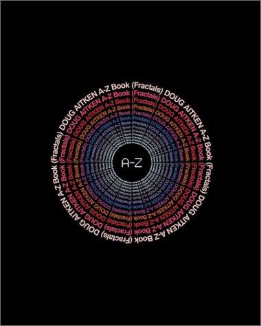 Doug Aitken: A-z Book (fractals).: Aitken, Doug; Speaks, Michael.