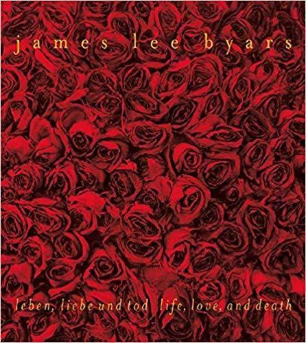James Lee Byars. Leben, Liebe und Tod