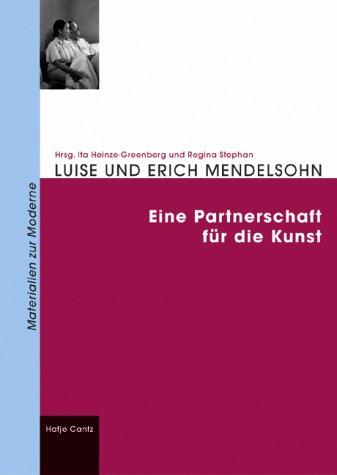 Luise und Erich Mendelsohn. : Eine Partnerschaft fnr die Kunst: Mendelsohn, Luise; Mendelsohn, ...
