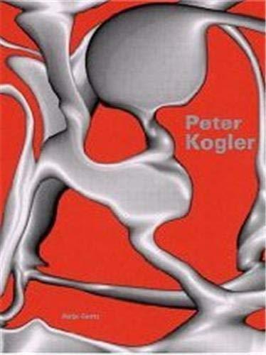 Peter Kogler.: Berg, Stephan / Eiblmayr, Silvia / Grojs, Boris / Kogler, Peter.
