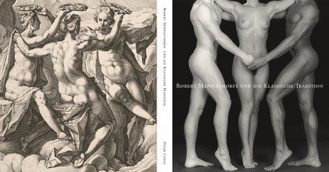 Robert Mapplethorpe und die klassische Tradition. Fotografien und manieristische Druckgrafik.: ...