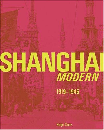Shanghai Modern 1919-1945, Text: englisch und deutsch,: Danzker, Jo A, Ken Lum und Zheng Shengtian: