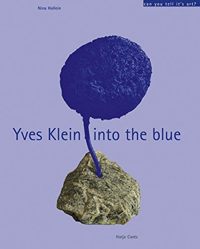 9783775715157: Yves Klein: Into the Blue (Can You Tell it's Art? S.)