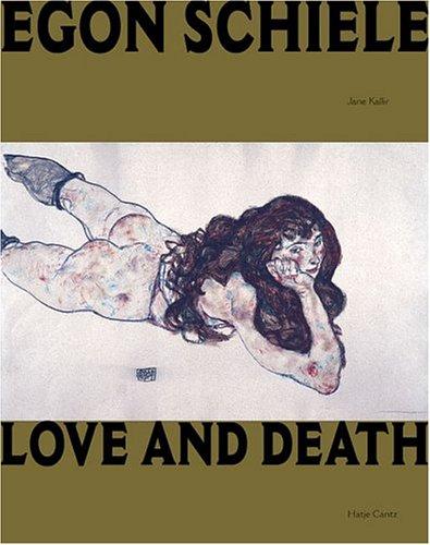 Egon Schiele: Love And Death: Schiele, Egon; Kallir, Jane