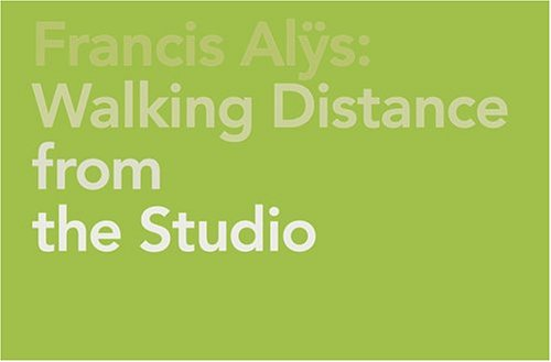 Francis Alys: Walking Distance From The Studio: Annelie Lutgens