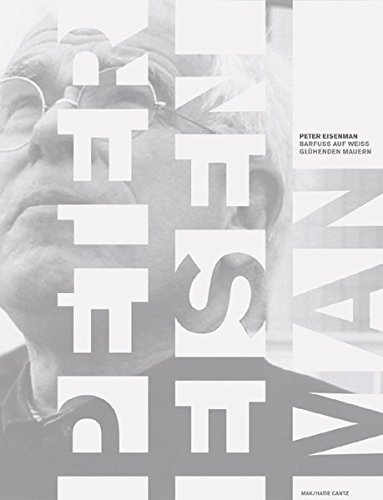 PETER EISENMAN: BAREFOOT ON WHITE-HOT WA: Peter Eisenman