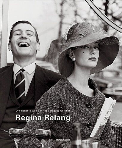 Regina Relang: The Elegant World Of Regina Relang: Ley, Andreas; Pohlmann, Ulrich
