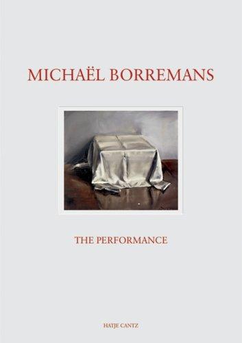 Michaël Borremans: The Performance: MichaÃ«l Borremans