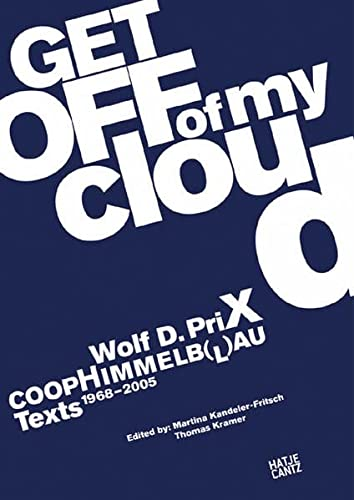 9783775716710: Wolf D. Prix & Coop Himmelb(l)au: Get Off of My Cloud: Texts 1968-2005