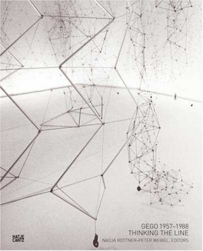 Gego, 1957-1988: Thinking the Line: Gego and Nadja Rottner, Peter Weibel eds