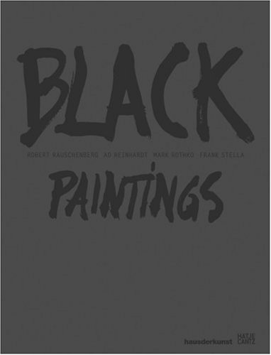 9783775718608: Black Paintings: Robert Rauschenberg, Ad Reinhardt, Mark Rothko, Frank Stella