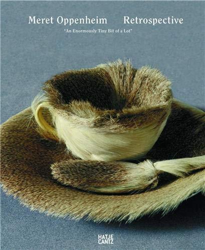 9783775718837: Meret Oppenheim: Retrospective: An Enormously Tiny Bit of a Lot