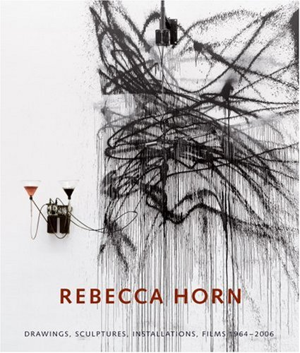 9783775718912: Rebecca Horn: Drawings, Sculptures, Installations, Films 1964-2006