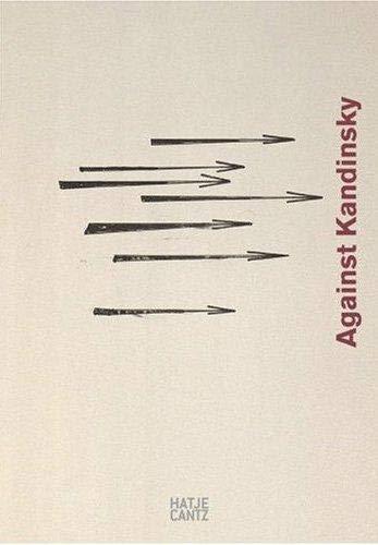 Against Kandinsky = Gegen Kandinsky : [anlässlich: Tupitsyn, Margarita und
