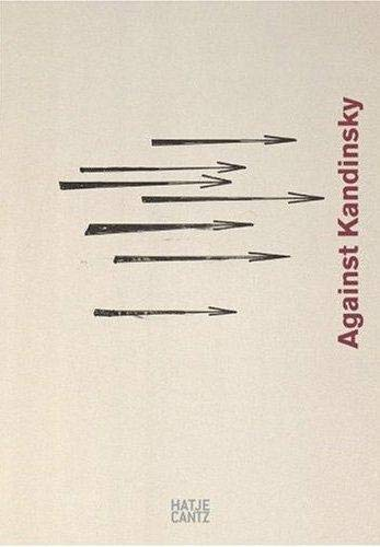 Gegen Kandinsky / Against Kandinsky [anlässlich der: Tupitsyn, Margarita: