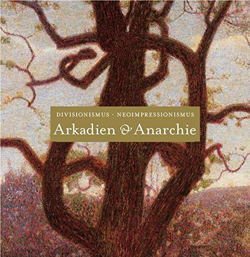 9783775719612: Arkadien und Anarchie: Divisionismus Neoimpressionismus