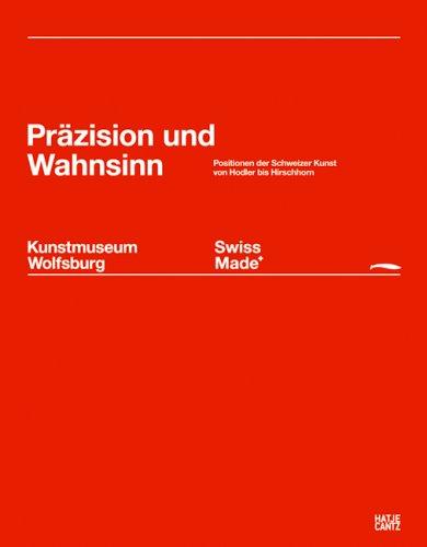9783775719629: Swiss Made - Präzision und Wahnsinn: Schweizer Kunst von Hodler bis Hirschhorn