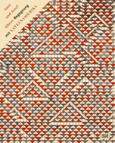 Anni und Josef Albers. Begegnung mit Lateinamerika - Ulrike Growe & Heinz Liesbrock ( Redaktion)