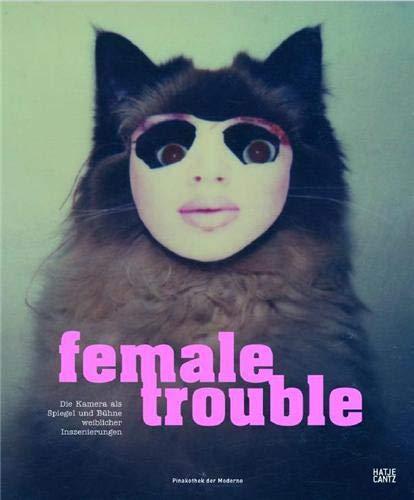 Female Trouble - Die Kamera als Spiegel und Bühne weiblicher Inszenierungen. - Graeve Ingelmann, Inka (Hg.)