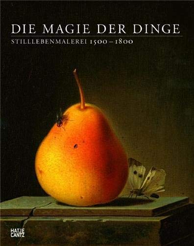 DIE MAGIE DER DINGE - Stilllebenmalerei 1500 - 1800 - Ausstellung im Staedel Museum 20.3. - 17.8.2008 + Kunstmuseum Basel 5.9. - 4.1.2009. - Sander Jochen.