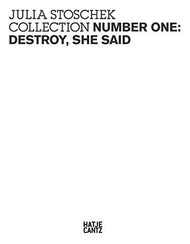 Julia Stoschek Collection Number One: Destroy, she said [Nov 04, .