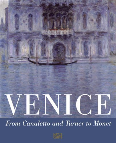 VENICE from Canaletto to Turner to Monet: Schwander Martin Edited By on Behalf of the Foundation ...