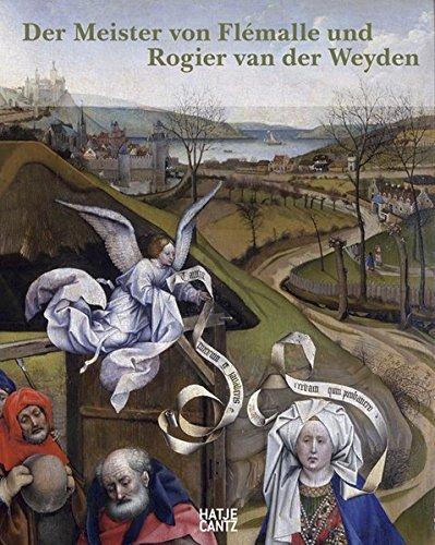 Der Meister von Flemalle und Rogier van der Weyden: Eine Ausstellung Des Staedel Museums, Frankfurt...