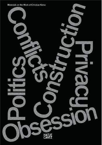 Christian Kerez: Conflicts Politics Construction Privacy Obsession: Materials on the Work of ...