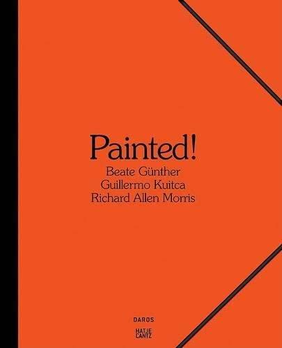 Painted!: Beate Gunther, Richard Allen Morris, Guillermo: HERZOG, Hans Michael