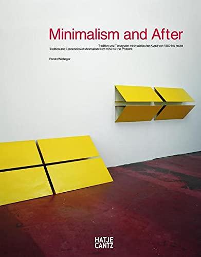 Minimalism and after. Tradition und Tendenzen minimalistischer Kunst von 1950 bis heute. ...