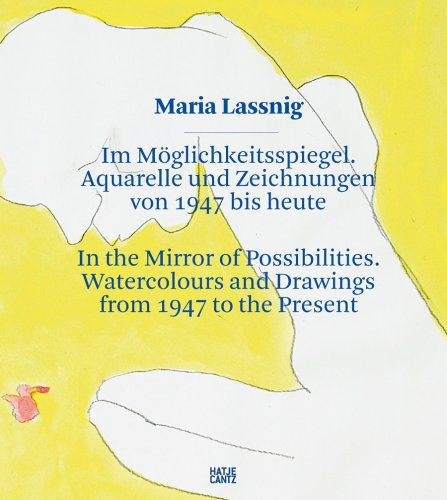 Maria Lassnig: In the Mirror of Possibilities: Watercolors and Drawings from 1947 to the Present - Bronfen, Elisabeth; Wiener, Oswald; Friedrich, Julia