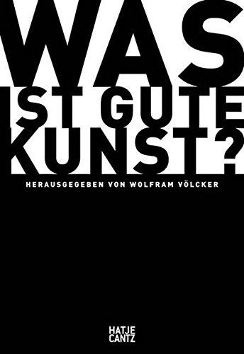 Was ist gute Kunst?: Völcker, Wolfram, Katja