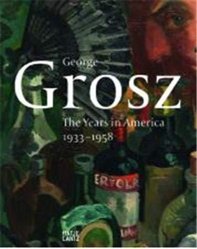 George Grosz: The Years in America, 1933-1958: Fuhlbr�gge, Heike; Jentsch, Ralph; Judin, J�rg