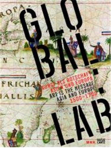 9783775724746: Global Lab: Art as a Message, Asia and Europe 1500-1700