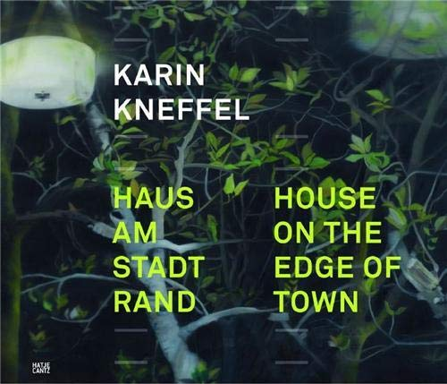 Karin Kneffel: Haus am Stadtrand/House on the Edge of Town. (Text in English & German): ed...