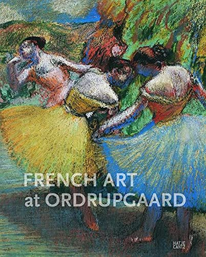 9783775726719: French Art at Ordrupgaard: Complete Catalogue of Paintings, Sculptures, Pastels, Drawings, and Prints