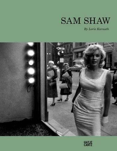 Sam Shaw. Erinnerungen von Lorie Karnath.: Hg. Lorie Karnath. Ostfildern 2010.